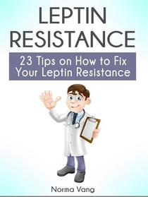 Leptin Resistance: 23 Tips on How to Fix Your Leptin Resistance