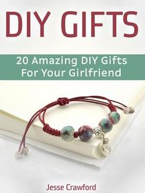 Diy Gifts: 20 Amazing Diy Gifts For Your Girlfriend