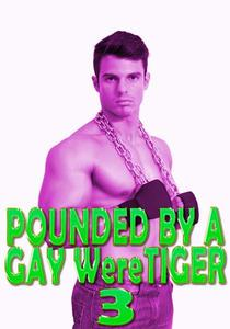 Pounded By A Gay WereTiger 3: Fucked Raw, Public Spanking, Creampie, Paranormal Shifter, Rough Hardcore Explicit
