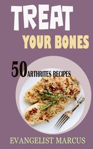Treat Your Bones: 50 Arthritis bones recipes