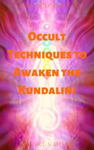 Occult Techniques to Awaken the Kundalini