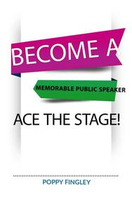 Become A Memorable Public Speaker: Ace The Stage!