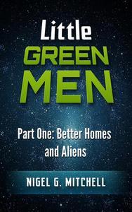 Little Green Men #1 - Better Homes and Aliens