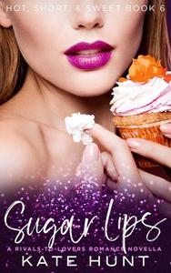 Sugar Lips: A Rivals-to-Lovers Romance Novella