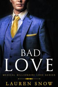 Bad Love Medical Billionaires Love Series Book1