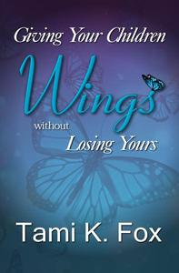 Giving Your Children Wings Without Losing Yours