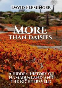 More Than Daisies - a Hidden History of Namaqualand and the Richtersveld
