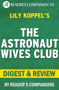 The Astronaut Wives Club By Lily Koppel | Digest & Review