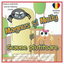 Magnus and Molly and the Floating Chairs. Romanian Edition. Magnus și Molly si Scaunele Plutitoare.