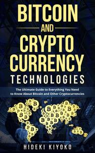 Bitcoin and Cryptocurrency Technologies: The Ultimate Guide to Everything You Need to Know About Cryptocurrencies