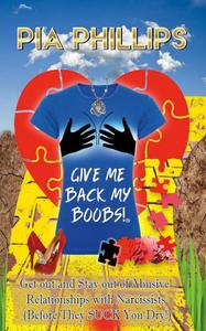 Give Me Back My Boobs: Get out and Stay out of Abusive Relationships with Narcissists
