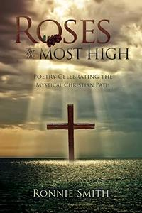 Roses for the Most High: Poetry Celebrating the Mystical Christian Path