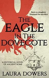 The Eagle in the Dovecote: A Historical Novel of Ancient Rome