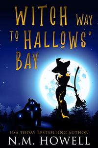 Witch Way to Hallows Bay: A Cozy, Cat-Filled Magical Mystery