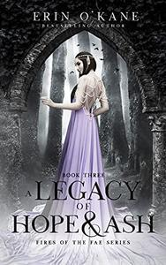 A Legacy of Hope and Ash: Fires of the Fae series: Book Three