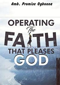 Operating The Faith That Pleases God