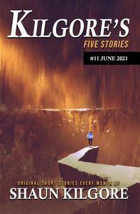 Kilgore's Five Stories #11: June 2021