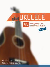 Play Ukulele - 41 arrangements of traditional music - Book 1