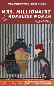 Mrs. Millionaire and the Homeless Woman: A Short Story Book 1