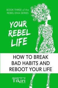 Your Rebel Life: Easy Habit Hacks to Enhance Happiness in Your Life