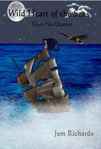 Wild Heart of the Seas - Give No Quarter