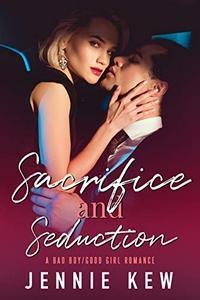 Sacrifice and Seduction: A Bad Boy/Good Girl Romance