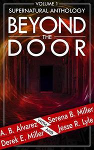 Beyond The Door: Volume 1: Supernatural Anthology