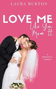 Love Me Like You Mean It: A Sweet Romantic Comedy
