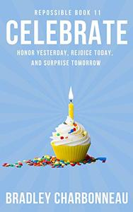 Celebrate: Honor Yesterday, Rejoice Today, and Surprise Tomorrow