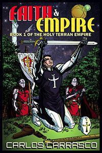 Faith and Empire: Book One of The Holy Terran Empire