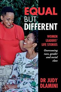 Equal but Different: WOMEN LEADERS' LIFE STORIES: Overcoming Race, Gender & Social Class