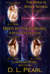 Bred by the Cyborg: 3 Book Collection: Bred in Space Volume 3