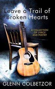 Leave a Trail of Broken Hearts: A Collection of Lyrics and Poetry