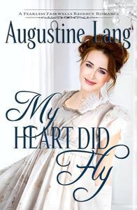 My Heart Did Fly: A Regency Romance