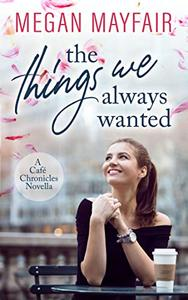 The Things We Always Wanted: A romantic novella prequel to the Café Chronicles series