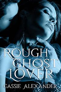 Rough Ghost Lover: A Sexy Ghost Story