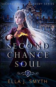 Second Chance Soul: a paranormal reverse harem steamy slow burn academy adventure