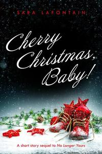 Cherry Christmas, Baby!: A Short Story Sequel to No Longer Yours