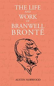 The Life and Work of Branwell Brontë