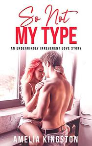 So Not My Type: An Endearingly Irreverent Love Story