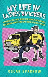 My Life in Ladies' Knickers: An outrageously funny comedy confession and romp around the self-publishing business