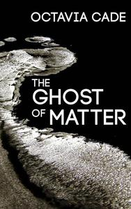 The Ghost of Matter
