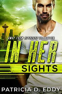In Her Sights: A Former Military Protector Romance Standalone