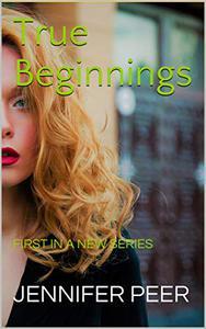 True Beginnings: FIRST IN A NEW SERIES