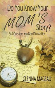 Do You Know Your Mom's Story? 365 Questions You Need to Ask Her