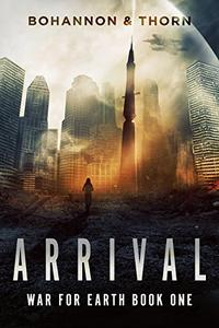 Arrival: War for Earth Book One