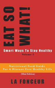 Eat So What! Smart Ways to Stay Healthy Volume 2