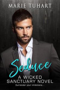 Seduce: A Wicked Sanctuary Novel