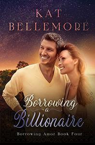 Borrowing a Billionaire: A Sweet Small-Town Romance