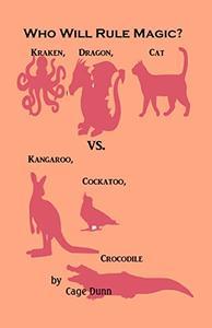 Who Will Rule Magic?: Kraken, Dragon, Cat vs. Kangaroo, Cockatoo, Crocodile